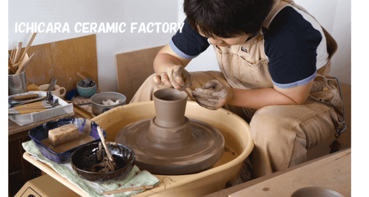 ICHICARA CERAMIC FACTORY
